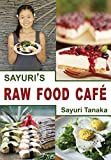 img - for Sayuri s Raw Food Caf : Easy Delicious Healthy Raw vegan / vegetarian gluten free diet and dessert to nourish your body and heart as well as healing and ... (Sayuri s Raw Food cookbook Book 1) book / textbook / text book