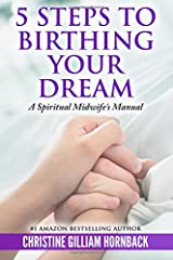 5 Steps to Birthing Your Dream: A Spiritual Midwife's Manual Paperback