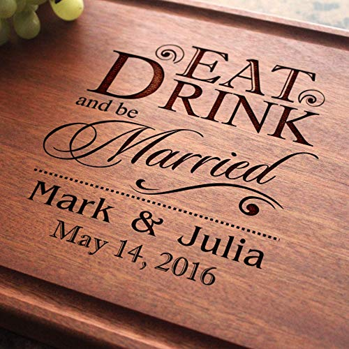Eat Drink and be Married Personalized Engraved Cutting Board- Wedding Gift, Anniversary Gifts, Housewarming Gift,Birthday Gift, Corporate Gift, Award. #012