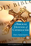 A Biblical Defense of Catholicism, Dave Armstrong, 1928832954