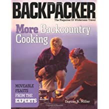 More Backcountry Cooking: Moveable Feasts From the Experts