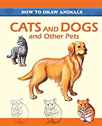 How To Draw Animals: Cats and Dogs and Other Pets