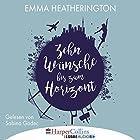 Zehn Wünsche bis zum Horizont Hörbuch von Emma Heatherington Gesprochen von: Sabina Godec