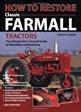 How to Restore Classic Farmall Tractors, Tharran E. Gaines, 0896580571