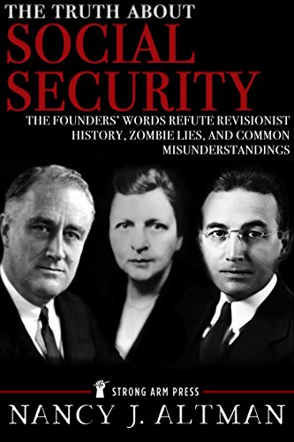 The Truth About Social Security: The Founders? Words Refute Revisionist History, Zombie Lies, and Common Misunderstandings