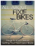 All About Fixie Bikes: Things To Know Before