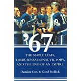 By Damien Cox '67: The Maple Leafs, Their Sensational Victory, and the End of an Empire (1st Edition) [Hardcover]