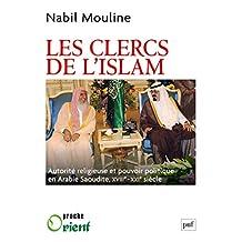 Les clercs de l'islam: Autorité religieuse et pouvoir politique en Arabie Saoudite, XVIIIe-XXIe siècle (Proche orient) (French Edition)