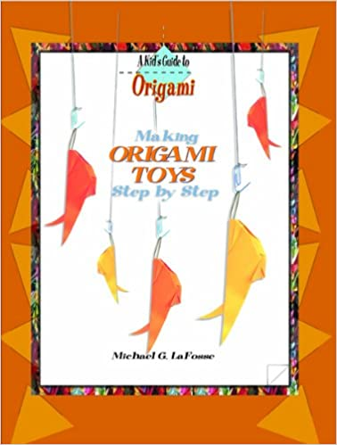 Making Origami Toys Step By Step Kids Guide To Origami Michael G