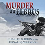 Murder on Elbrus: A Summit Murder Mystery, Book 2 | Charles G. Irion,Ronald J. Watkins