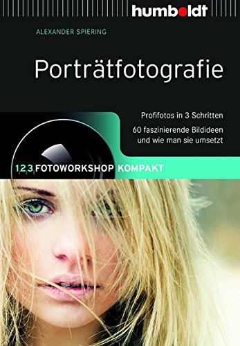 Porträtfotografie: 1,2,3 Fotoworkshop kompakt. Profifotos in 3 Schritten. 66 faszinierende Bildideen und wie man sie umsetzt: 1,2,3 Fotoworkshop ... ... man sie umsetzt (humboldt - Freizeit & Hobby)