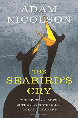 The Seabird's Cry: The Lives and Loves of the Planet's Great Ocean Voyagers cover