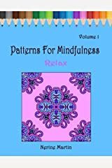 Patterns for Mindfulness: Relax: An Adult Coloring Book for Stress Relief, Calm and Mindfulness (Volume 1) by Nerine Martin (2015-07-26) Paperback