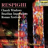 Respighi: Church Windows Brazilian Impressions & R