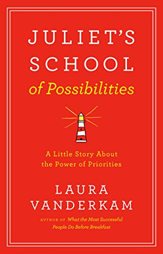 Juliet's School of Possibilities: A Little Story About the Power of Priorities by [Vanderkam, Laura]