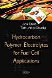 Hydrocarbon Polymer Electrolytes for Fuel Cell Applications, Jinli Qiao and Tatsuhiro Okada, 1604568461