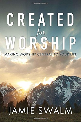Created For Worship: Making Worship Central to Your Life