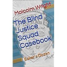 The Blind Justice Squad Casebook: Baker's Dozen