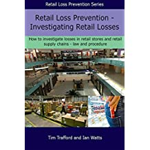 Retail Loss Prevention: Investigating Retail Losses: How to investigate losses in retails stores and the retail supply chain - law and procedure