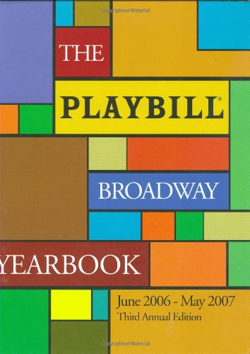 The Playbill Broadway Yearbook: June 2006-May 2007: Third Annual Edition (Playbill Broadway Yearbook)