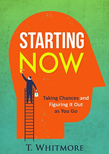 Visualization: Starting Now: Taking Chances and Figuring it Out as You Go (English Edition)