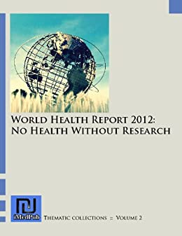 World Health Report 2012: No Health Without Research by [Barrack, Samuel]
