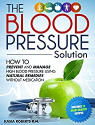 Blood Pressure Solution: How To Prevent And Manage High Blood Pressure Using Natural Remedies Without Medication (English Edition)
