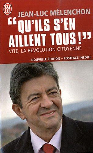Qu'Ils S'En Aillent Tous ! Vite, LA Revolution Citoyenne (Nouvelle Ed.)