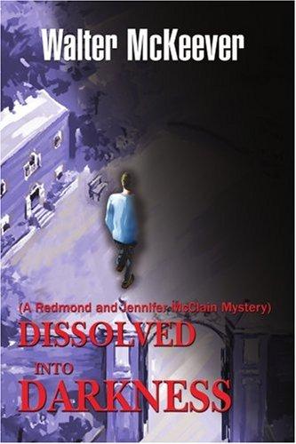 Dissolved into Darkness: (A Redmond and Jennifer McClain Mystery)