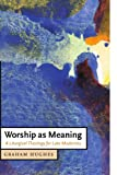 Worship as Meaning: A Liturgical Theology for Late Modernity (Cambridge Studies in Christian Doctrine)