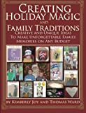 Creating Holiday Magic and Family Traditions, Kimberly Joy And Thomas Ward, 1477640509