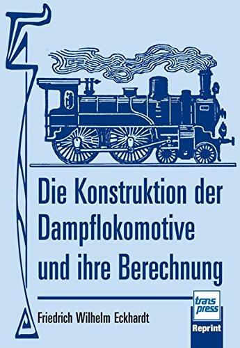 Die Konstruktion der Dampflokomotive und ihre Berechnung