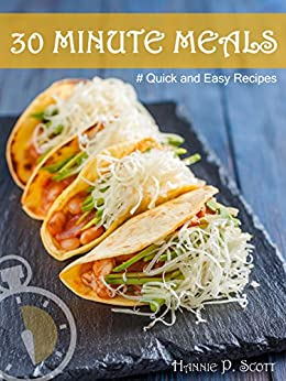 Quick and Easy Recipes: 30 MINUTE MEALS: Quick Recipes You Will Love (Quick and Easy Cooking) by [Scott, Hannie P.]