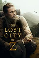 The Lost City of Z - an Amazon Original Movie