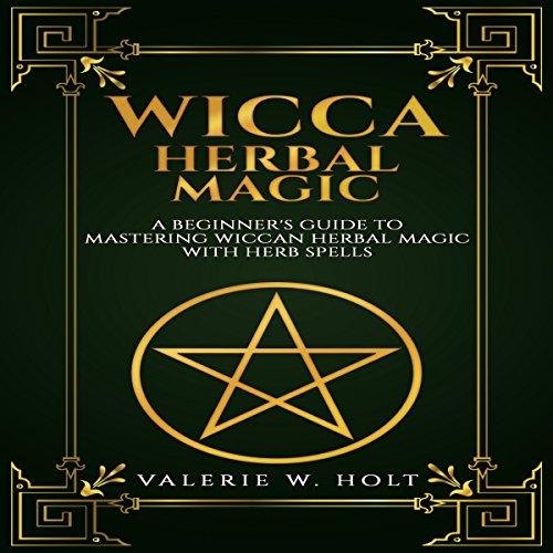 Wicca Herbal Magic: A Beginner