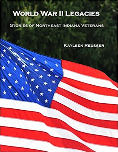 book cover of World War II Legacies Stories of Northeast Indiana Veterans  by Kayleen Reusser