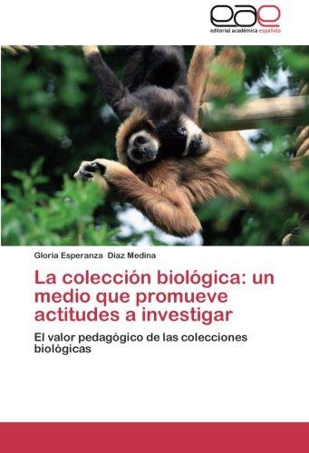 La colección biológica: un medio que promueve actitudes a investigar: El valor pedagógico de las colecciones biológicas (Spanish Edition) pdf epub