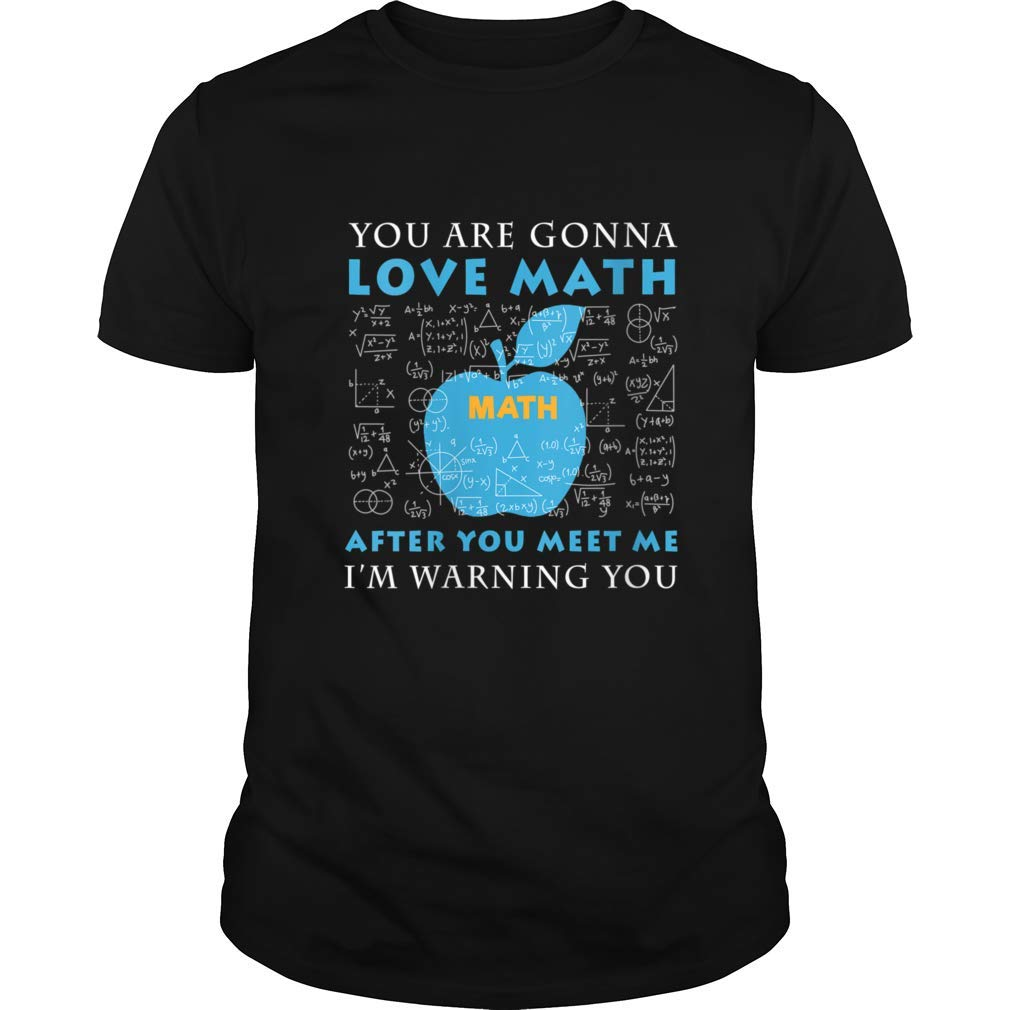 You Re Gonna Love Math Gift For Tea Science T Shirt
