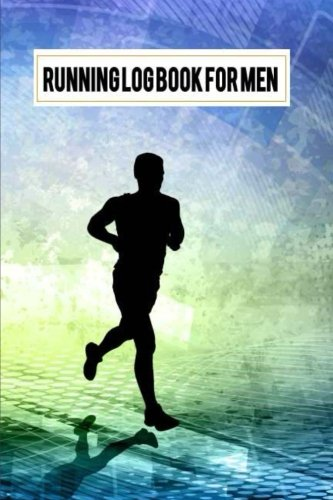 Running Log Book For Men: Running Log Journal Diary for Runner Record, Running Goal, Event Running Log, Track Dist, Time, Speed, Races, etc., Running ... Healthy Diet Sport Journal Diary (Volume 2) ebook