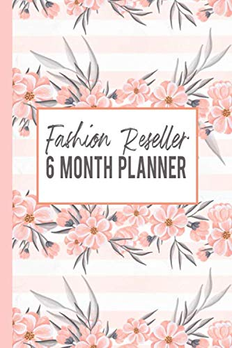 Fashion Reseller 6 Month Planner: Weekly Planner and Guided Journal For People Who Flip Clothes