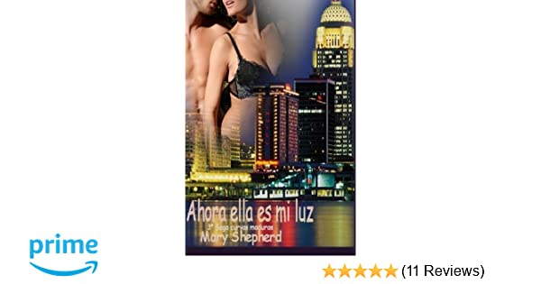 Amazon.com: Ahora ella es mi luz (Saga Curvas Maduras) (Volume 3) (Spanish Edition) (9781499717495): Mary Shepherd: Books