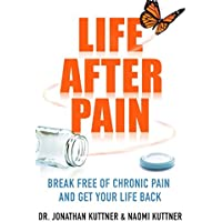 Life After Pain: 6 Keys to Break Free of Chronic Pain and Get Your Life Back