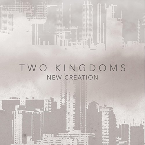 Two Kingdoms - New Creation 2017