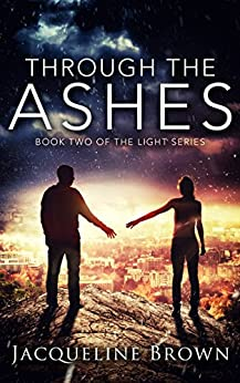 Through the Ashes (The Light Book 2) by [Brown, Jacqueline]