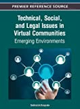 Technical, Social, and Legal Issues in Virtual Communities : Emerging Environments, Subhasish Dasgupta, 1466615532