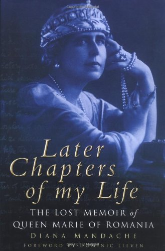 Download Later Chapters of My Life: The Lost Memoir of Queen Marie of Romania PDF