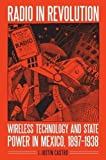 img - for Radio in Revolution: Wireless Technology and State Power in Mexico, 1897 1938 (The Mexican Experience) book / textbook / text book