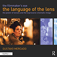 The Filmmaker's Eye: The Language of the Lens: The Power of Lenses and the Expressive Cinematic Image book cover