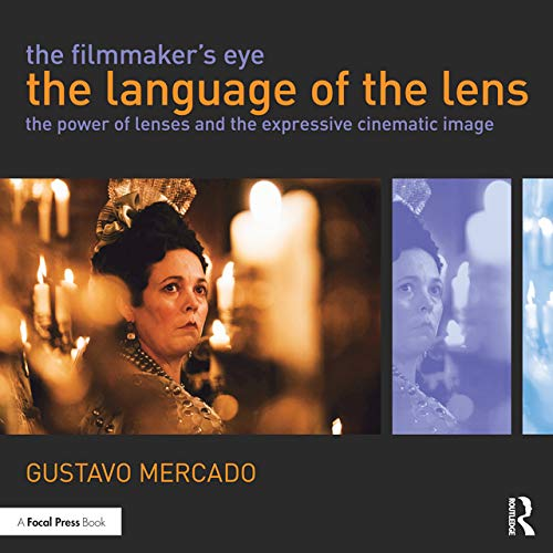The Filmmaker's Eye: The Language of the Lens: The Power of Lenses and the Expressive Cinematic Image (Power Composition For Photography)