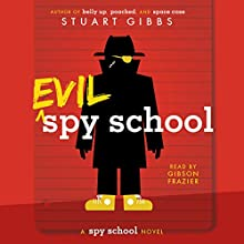 Evil Spy School Audiobook by Stuart Gibbs Narrated by Gibson Frazier